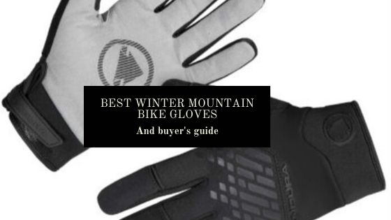 Best Winter Mountain Bike Gloves: And buyer's guide