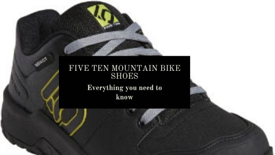 Five Ten Mountain Bike Shoes: Everything you need to know