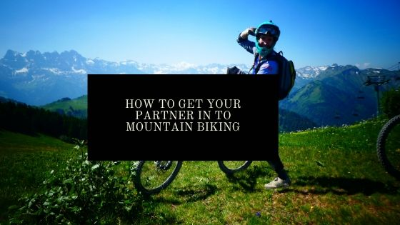 getting your partner in to mountain biking