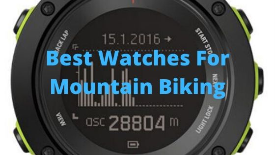 Best Watches For Mountain Biking